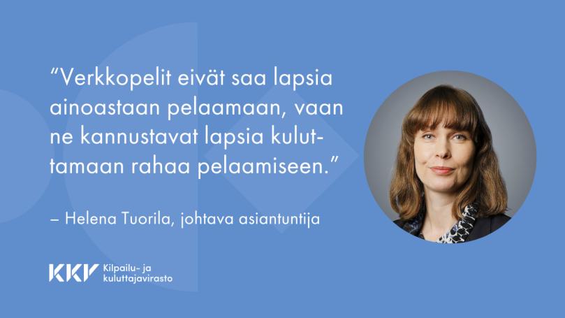 """""""Verkkopelit onkin suunniteltu niin, etteivät ne saa lapsia ainoastaan pelaamaan, vaan ne kannustavat lapsia kuluttamaan rahaa pelaamiseen"""", kirjoittaa KKV:n johtava asiantuntija Helena Tuorila."""