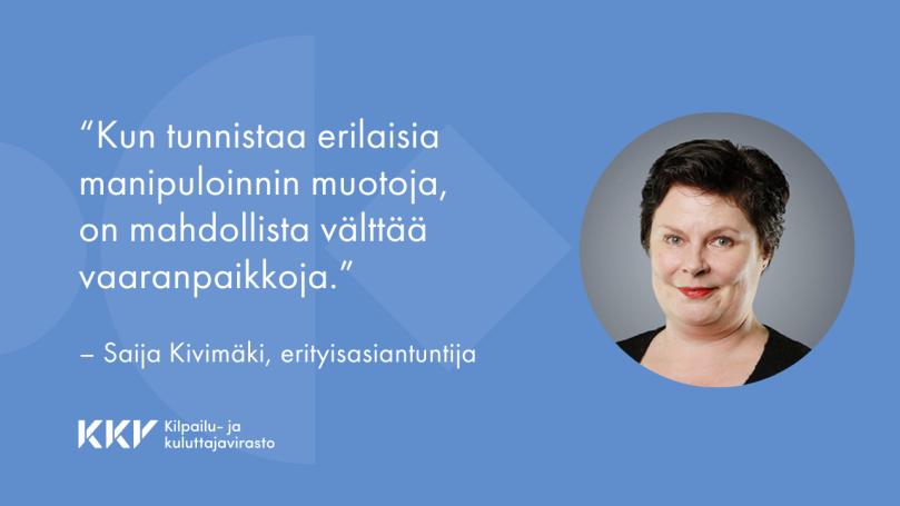 """""""Kun tunnistaa erilaisia manipuloinnin muotoja, on mahdollista välttää vaaranpaikkoja"""", KKV:n erityisasiantuntija Saija Kivimäki kirjoittaa."""