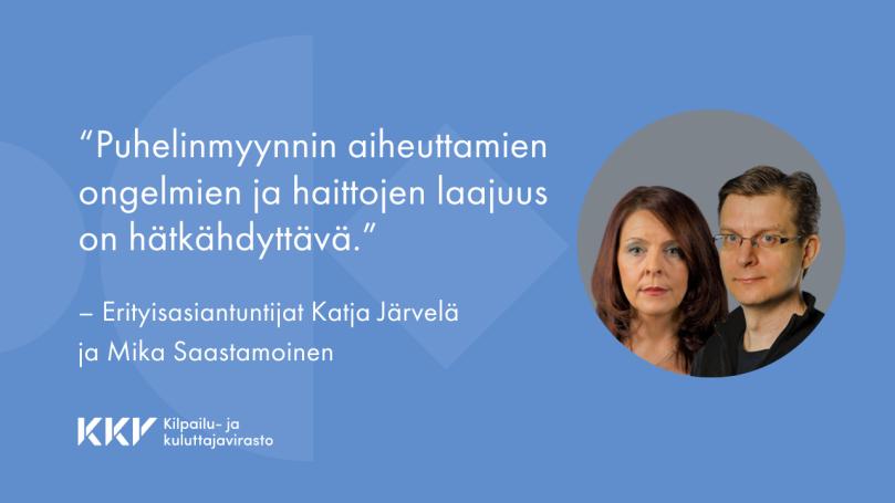 """""""Puhelinmyynnin aiheuttamien ongelmien ja haittojen laajuus on hätkähdyttävä"""", erityisasiantuntijat Katja Järvelä ja Mika Saastamoinen kirjoittavat."""